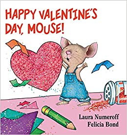 happy valentines day mouse if you give laura numeroff felicia bond 9780061804328 amazoncom books