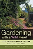 Gardening with a Wild Heart: Restoring California's Native Landscapes at Home by Judith Larner Lowry front cover
