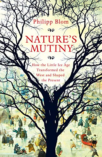Nature's Mutiny: How the Little Ice Age Transformed the West and Shaped the Present (English Edition)