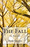 The Fall: A Novel, Ryan Quinn, 1456450662