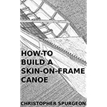HOW TO BUILD A SKIN-ON-FRAME CANOE: My personal account of building a skin-on-frame canoe