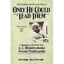 Srila Prabhupada-lilamrta Vol. 3, Only He Could Lead Them: A Biography of His Divine Grace A.C. Bhaktivedanta Swami Prabhupada, San Francisco/India 1967