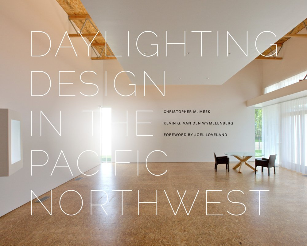 Daylighting Design in the Pacific Northwest (Sustainable Design Solutions from the Pacific Northwest)