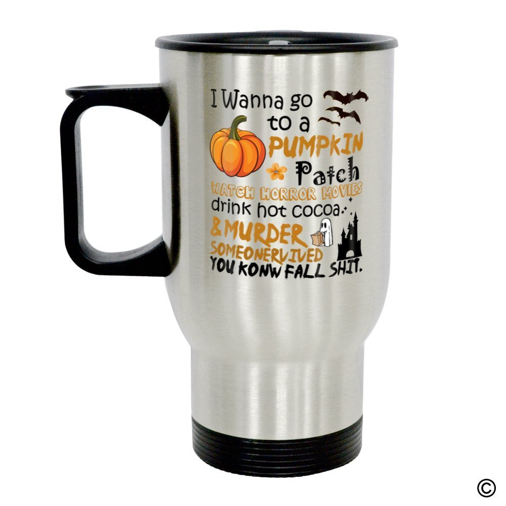 HaiZhen Coffee Travel Mug - Personalized Photo Travel Mug - I Wanna Go To A Pumpkin Patch Watch Horror Movies Murder Someone Insulated Stainless Travel Mug with Easy Clean Lid 14 OZ, Silver
