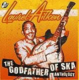 Anthology ~ The Godfather Of Ska /  Laurel Aitken