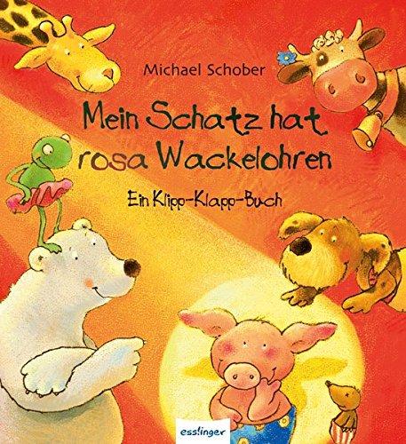 Mein Schatz hat rosa Wackelohren: Ein Klipp-Klapp-Buch