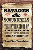 Savages and Scoundrels, Paul VanDevelder, 0300125631