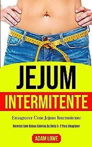 Jejum Intermitente: Plano de refeições de 1 mês com receitas baixas em carboidratos para desintoxicar seu corpo (Dieta 5: 2 p