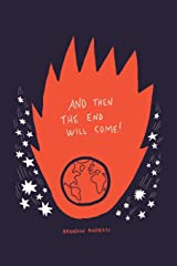 And Then the End Will Come!: (But Five Things You Need to Know in the Meantime) Paperback