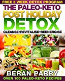 Paleo Detox: The Paleo-Keto Post Holiday Detox (Over 100 Paleo-Keto Detox Recipes) Banish the Holiday Blubber: Free 3 week Detox Program ( Cleanse - Revitalise ... - Diet and Nutrition – PALEO LIFESTYLE)