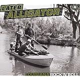 Later Alligator - Louisiana Rock n Roll