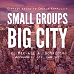 Small Groups, Big City: Express Lanes to Church Community | Dr. Michael A. Donaldson