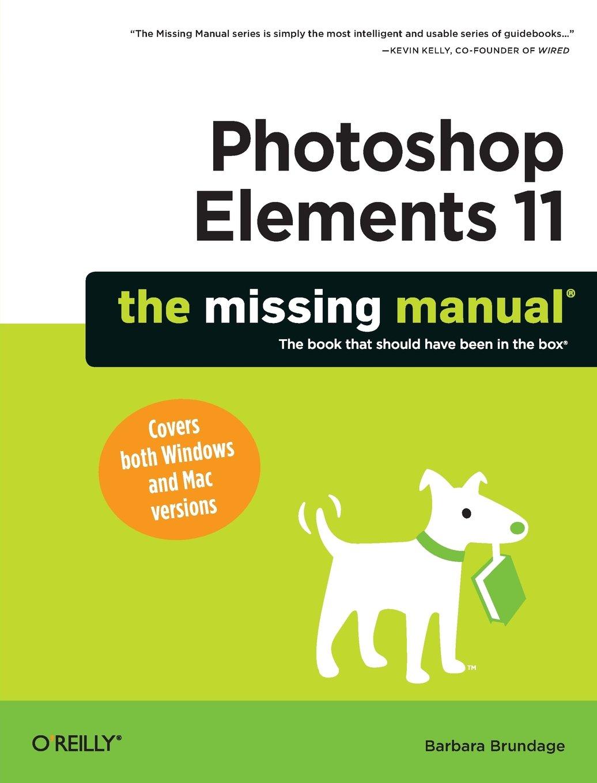 Photoshop elements 11 the missing manual missing manuals photoshop elements 11 the missing manual missing manuals amazon barbara brundage 9781449316136 books baditri Choice Image