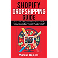 Shopify Dropshipping Guide: How to build a $100K per Month Online Business in 2019. Combine Dropshipping, Affiliate…
