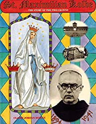 St. Maximilian Kolbe: The Story of the Two Crowns (Christian Hero Series)