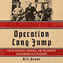 Operation Long Jump: Stalin, Roosevelt, Churchill, and the Greatest Assassination Plot in History Audiobook by Bill Yenne Narrated by Bridger Conklin