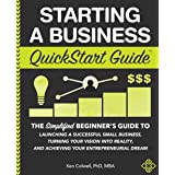 Starting a Business QuickStart Guide: The Simplified Beginner's Guide to Launching a Successful Small Business, Turning Your