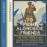 To Fight alongside Friends: The First World War Diaries of Charlie May | Gerry Harrison (editor),David Crane (foreword)