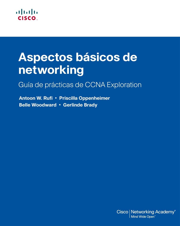 Guía de prácticas de CCNA eXPloration. Aspectos básicos de networking (Cisco Networking Academy) Tapa blanda – 1 nov 2008 Gerlinde Brady José Manuel Díaz Martín PRENTICE HALL 8483224755