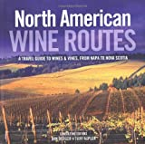 img - for North American Wine Routes: A Travel Guide to Wines & Vines, from Napa to Nova Scotia book / textbook / text book