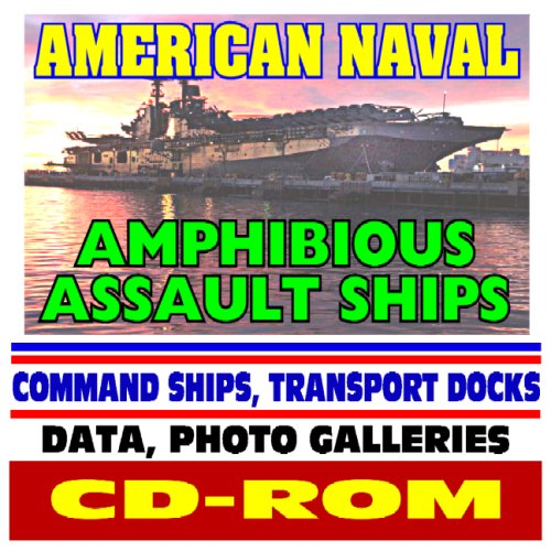 American Naval Amphibious Assault Ships, Wasp and Tarawa Class, Command Ships, Transport Docks, and Coastal Mine Hunters - Comprehensive Coverage and Photo Galleries (CD-ROM)