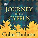 Journey into Cyprus Audiobook by Colin Thubron Narrated by Jonathan Keeble