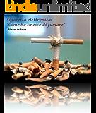 """Sigaretta elettronica: """"Come ho smesso di fumare"""""""