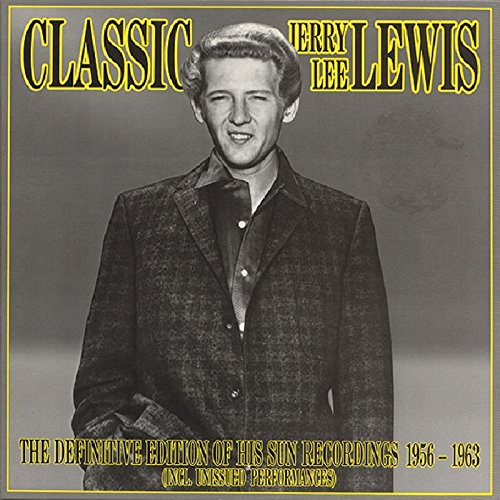 Classic Jerry Lee Lewis: The Definitive Edition of His Sun Recordings 1956-1963 by Lewis, Jerry Lee