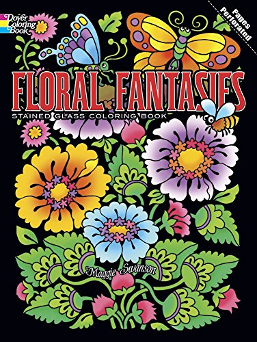 Floral Fantasies Stained Glass Coloring Book (Dover Stained Glass Coloring Book) (Flower Series Kaleidoscope)