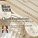 The Modern Scholar: Classic Foundations: Purpose and Tradition in Architecture Lecture by Professor Carroll William Westfall Narrated by  uncredited