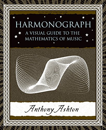 (Harmonograph: A Visual Guide to the Mathematics of Music (Wooden Books))