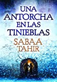 Una antorcha en las tinieblas (Una llama entre cenizas 2) / A Torch Against the Night (An Ember in the Ashes, Book 2) (Una llama entre cenizas/ An Ember in the Ashes) (Spanish Edition)