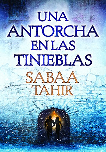 Una antorcha en las tinieblas (Una llama entre cenizas 2) / A Torch Against the Night (An Ember in the Ashes, Book 2) (Una Llama Entre Cenizas/ An Ember in the Ashes) (Spanish Edition) [Sabaa Tahir] (Tapa Blanda)