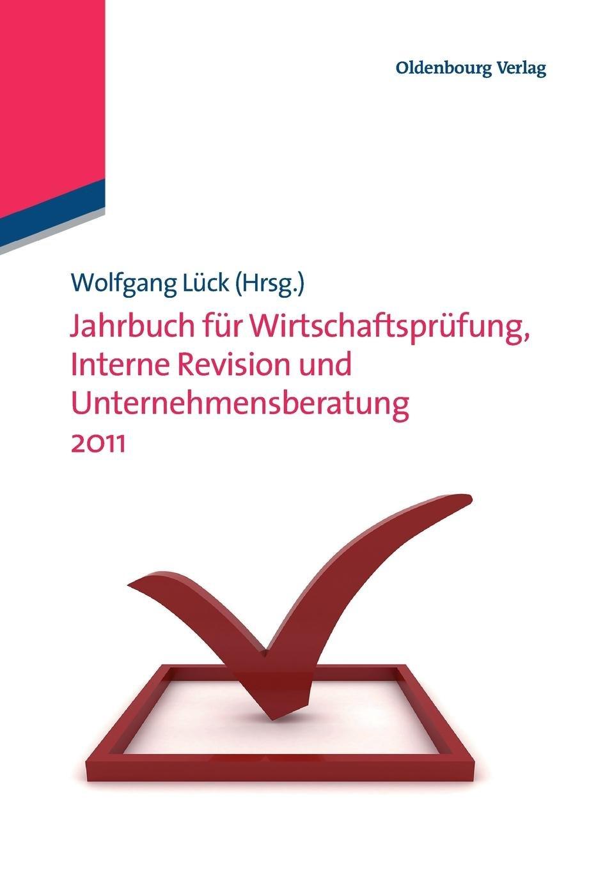 Jahrbuch für Wirtschaftsprüfung, Interne Revision und Unternehmensberatung 2011 (Jahrbücher Wirtschaftsprüfung, Interne Revision und Unternehmensberatung)