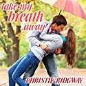 Take My Breath Away: Cabin Fever Series #1 Audiobook by Christie Ridgway Narrated by C. S. E Cooney
