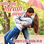 Take My Breath Away: Cabin Fever Series #1 | Christie Ridgway