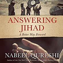 Answering Jihad: A Better Way Forward Audiobook by Nabeel Qureshi Narrated by Nabeel Qureshi