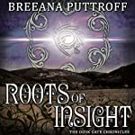 Roots of Insight: Dusk Gate Chronicles, Book 2 | Breeana Puttroff