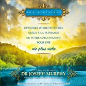 Optimisez votre potentiel grâce à la puissance de votre subconscient pour une vie plus riche | Joseph Murphy