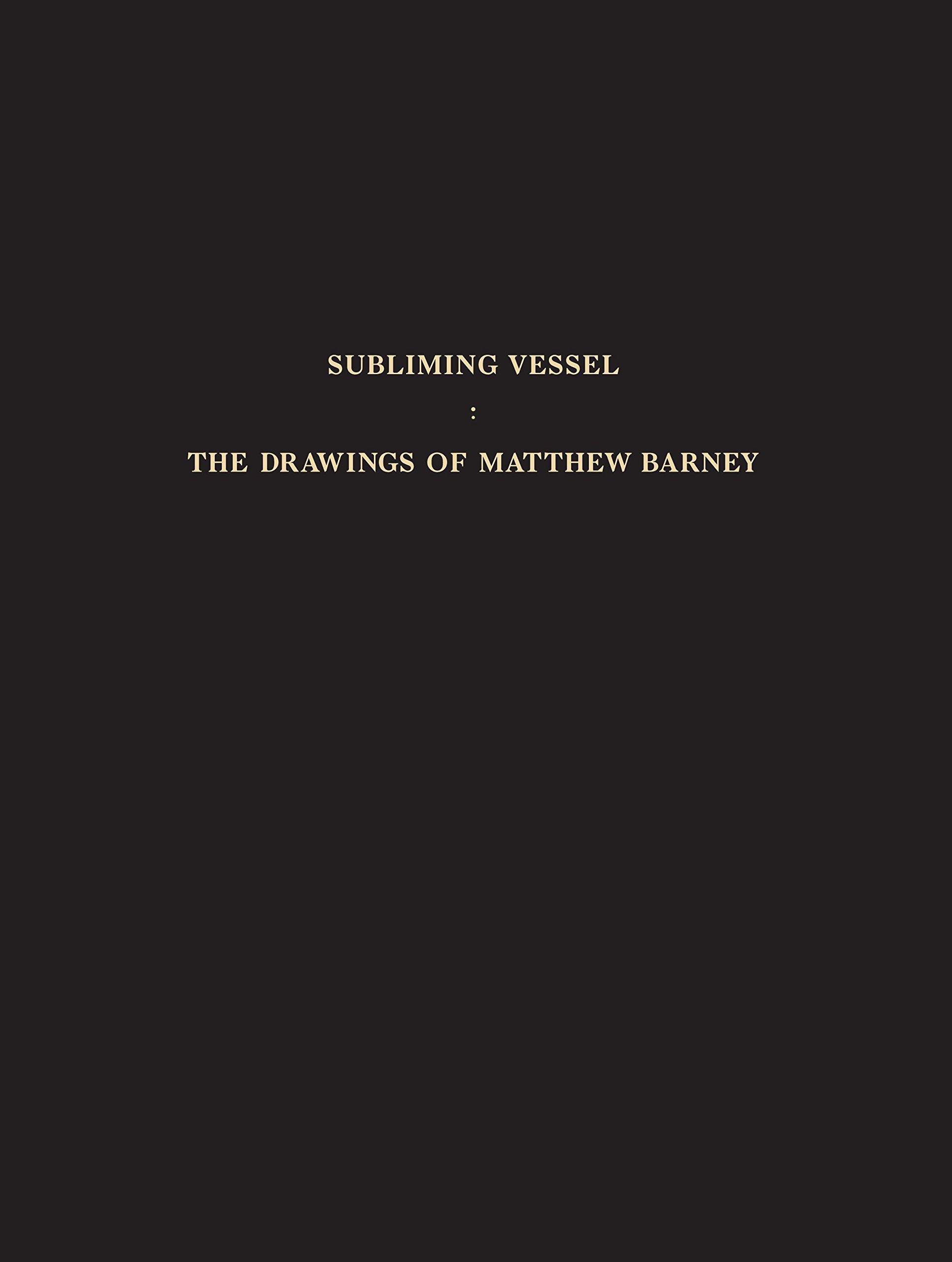 Subliming Vessel: The Drawings of Matthew Barney ebook