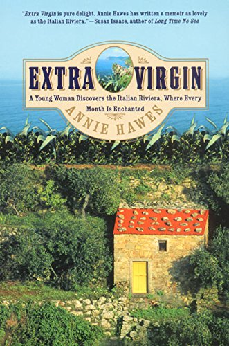 Read Online Extra Virgin: A Young Woman Discovers the Italian Riviera, Where Every Month Is Enchanted PDF