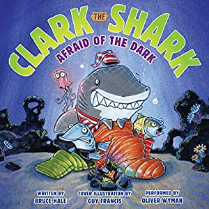 Clark the Shark: Afraid of the Dark Audiobook