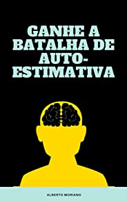 GANHE A BATALHA DE AUTO-ESTIMATIVA