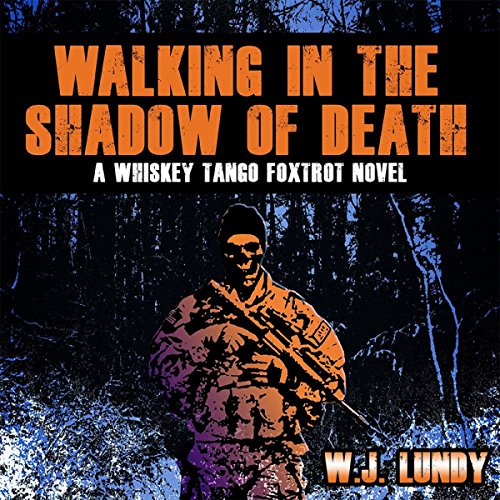 Walking in the Shadow of Death: Whiskey Tango Foxtrot Vol 4
