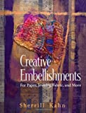 Creative Embellishments: For Paper, Jewelry, Fabric and Moe