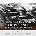 The Nazi Invasion of Poland: The History of the Campaign That Started World War II Audiobook by  Charles River Editors Narrated by Dan Gallagher