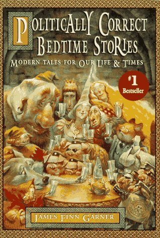 Politically Correct Bedtime Stories by James Finn Garner (1997-11-21)