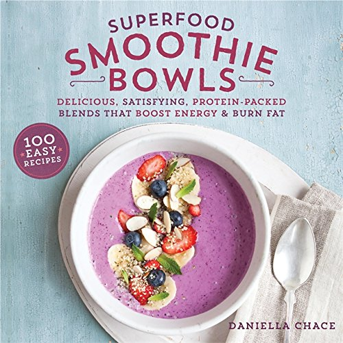 Superfood Smoothie Bowls  Delicious  Satisfying  Protein Packed Blends That Boost Energy And Burn Fat