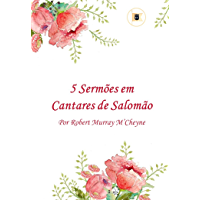 5 Sermões em Cantares de Salomão por R. M. M'Cheyne
