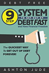 Debt-Free: 9 Step System to Get Out of Debt Fast and Have Financial Freedom: The Quickest Way to Get Out of Debt Forever Paperback